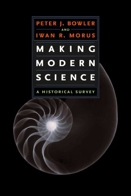 Making Modern Science By Bowler, Peter J./ Morus, Iwan Rhys